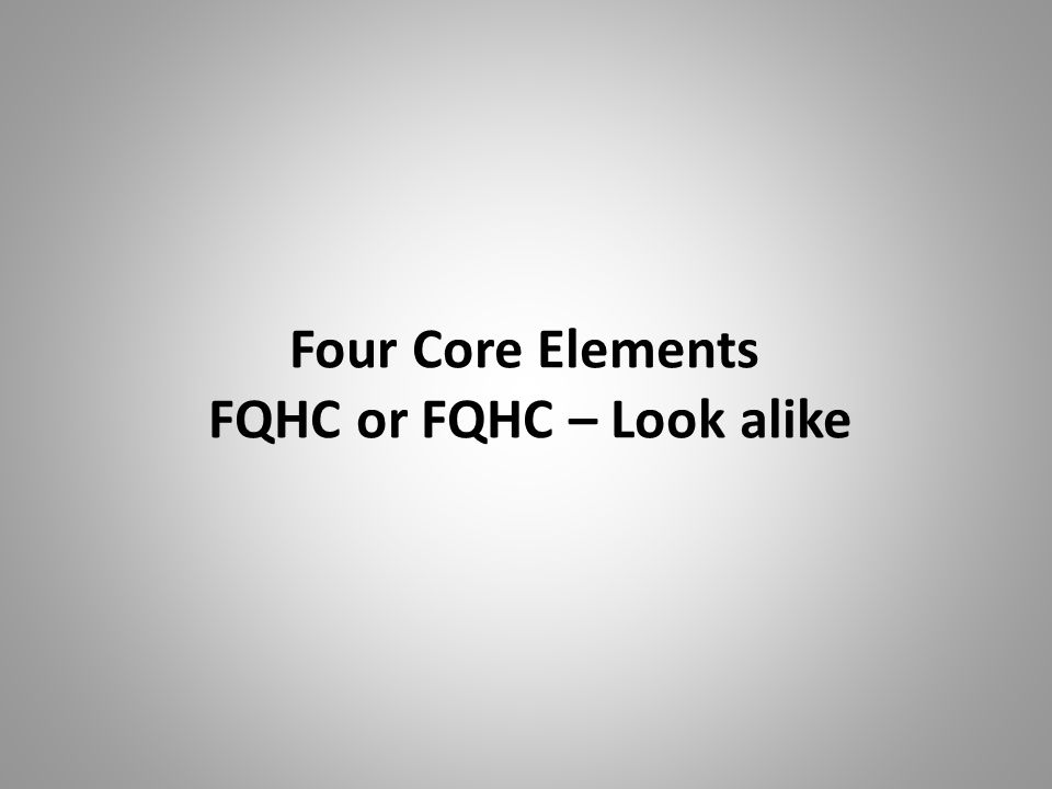 Four Core Elements FQHC or FQHC – Look alike