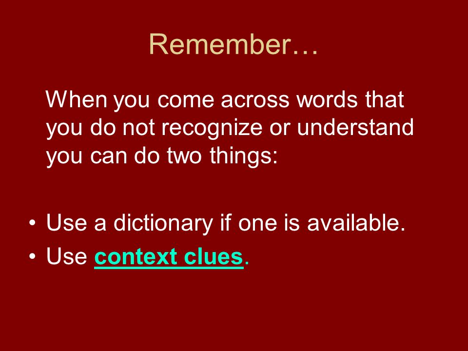 Remember… Use a dictionary if one is available. Use context clues.