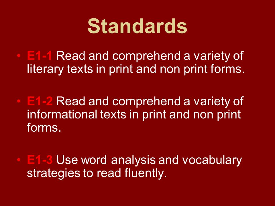 Standards E1-1 Read and comprehend a variety of literary texts in print and non print forms.