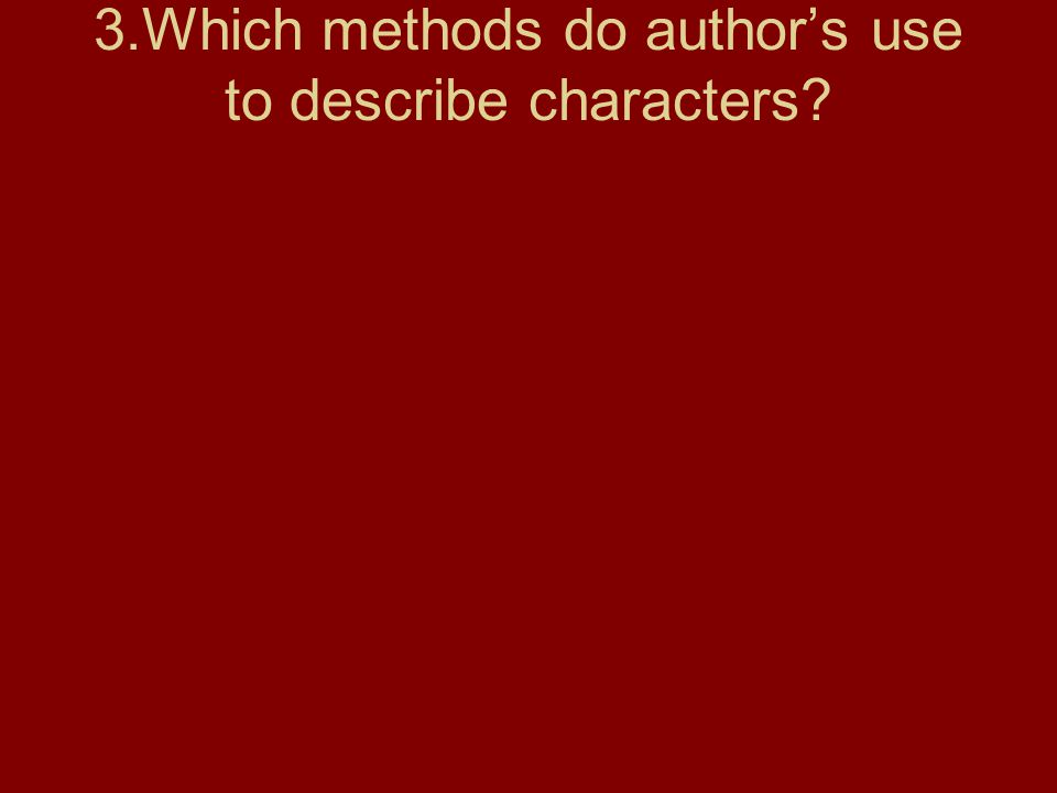 3.Which methods do author's use to describe characters