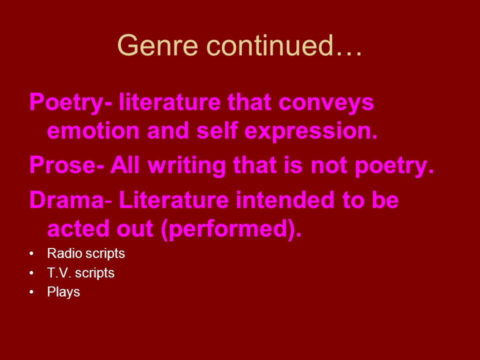 Genre continued… Poetry- literature that conveys emotion and self expression. Prose- All writing that is not poetry.