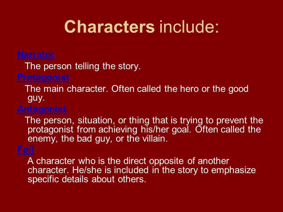 Characters include: Narrator The person telling the story. Protagonist