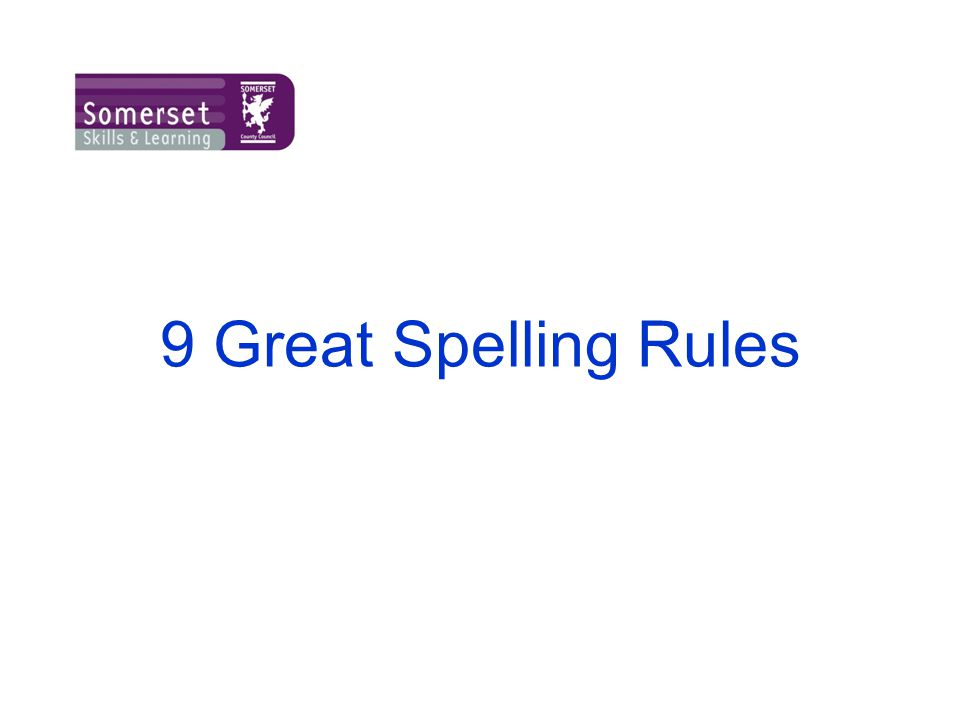 9 Great spelling rules October Kindly contributed by Judith