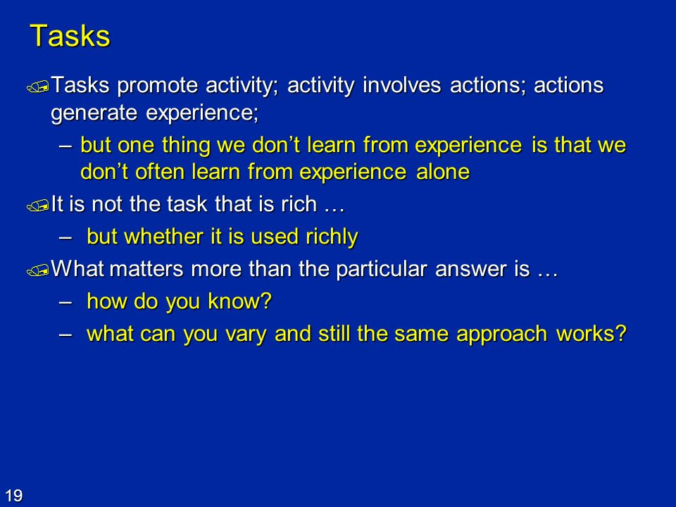 Tasks Tasks promote activity; activity involves actions; actions generate experience;