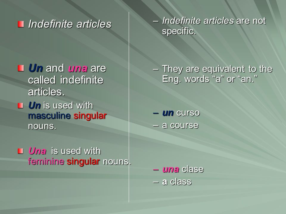 Un and una are called indefinite articles.