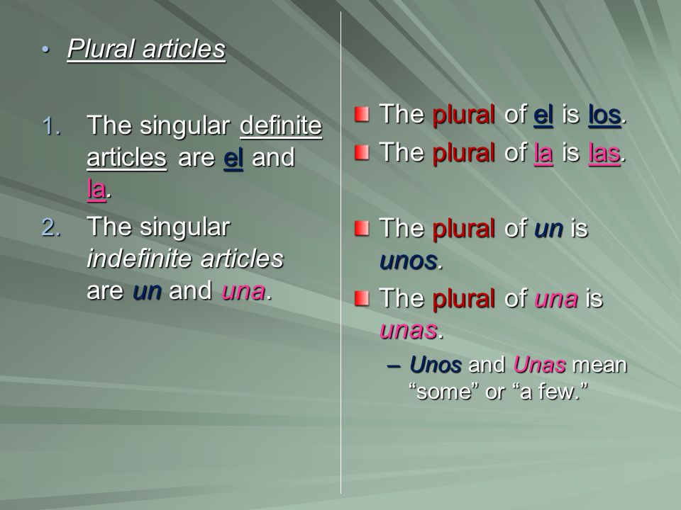 The plural of una is unas. Plural articles