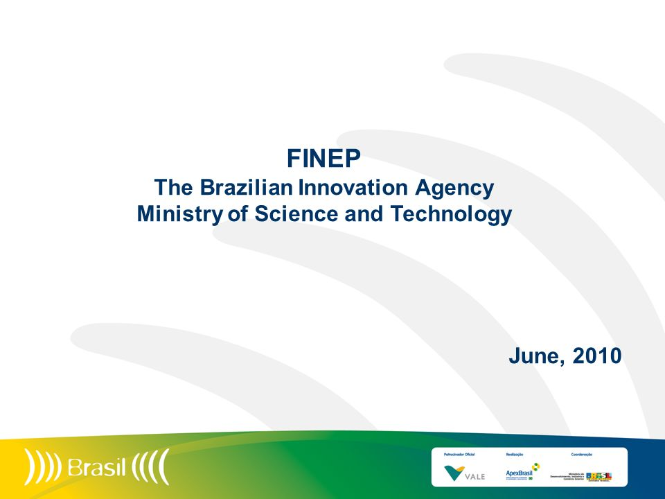 The Brazilian Innovation Agency Ministry of Science and Technology
