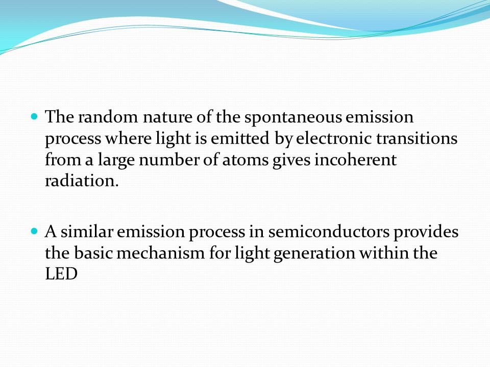 The random nature of the spontaneous emission process where light is emitted by electronic transitions from a large number of atoms gives incoherent radiation.