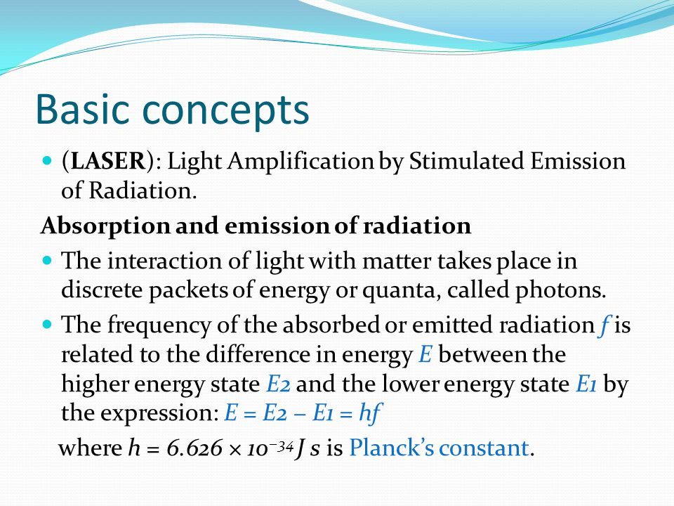 Basic concepts (LASER): Light Amplification by Stimulated Emission of Radiation. Absorption and emission of radiation.