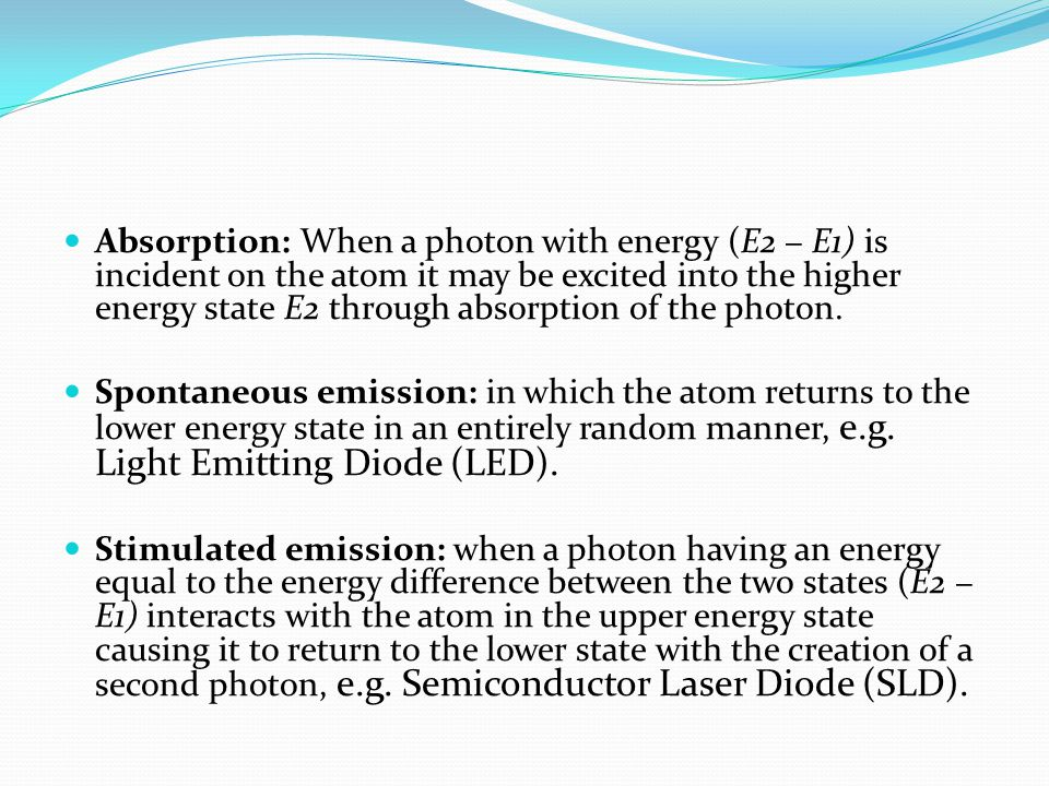 Absorption: When a photon with energy (E2 − E1) is incident on the atom it may be excited into the higher energy state E2 through absorption of the photon.