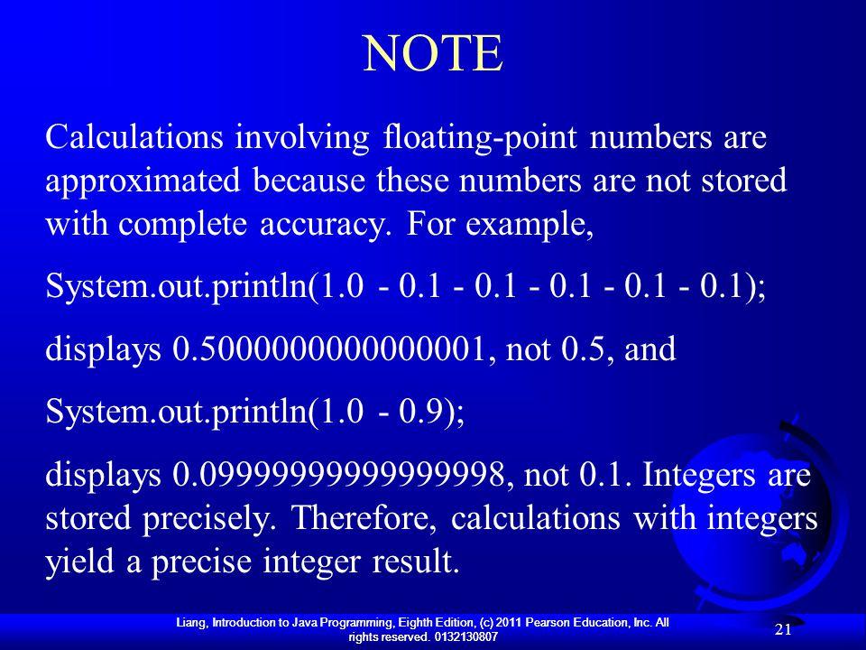 NOTE Calculations involving floating-point numbers are approximated because these numbers are not stored with complete accuracy. For example,