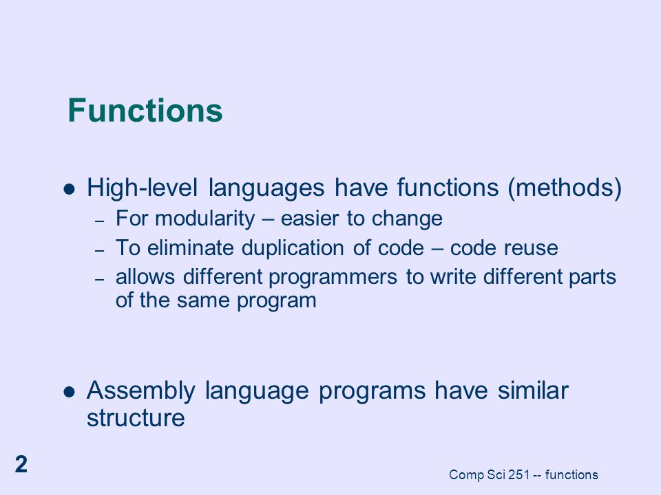 Functions High-level languages have functions (methods)