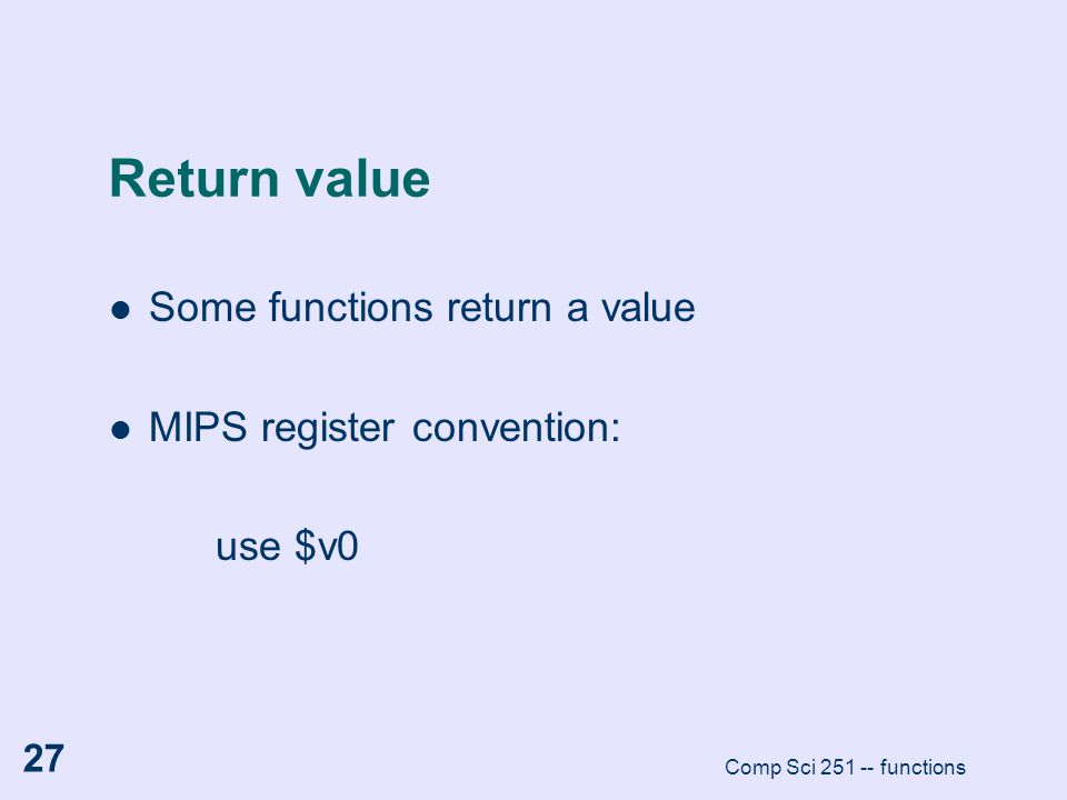 Return value Some functions return a value MIPS register convention: