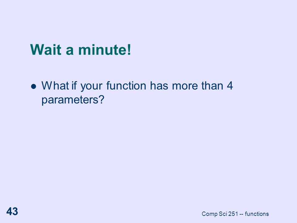 Wait a minute! What if your function has more than 4 parameters