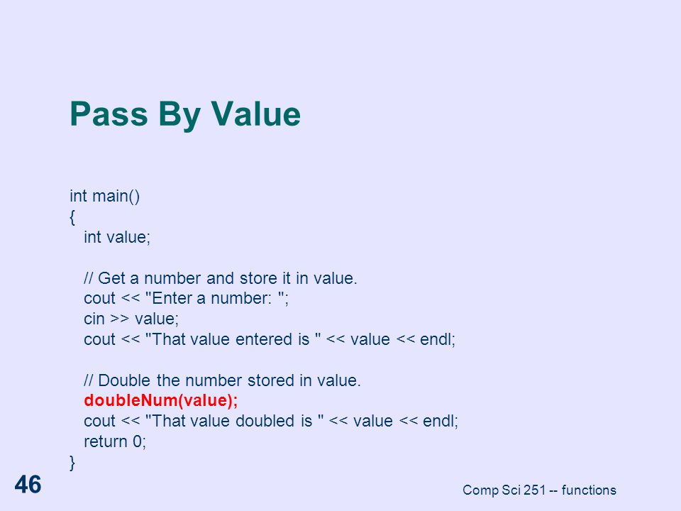 Pass By Value int main() { int value;