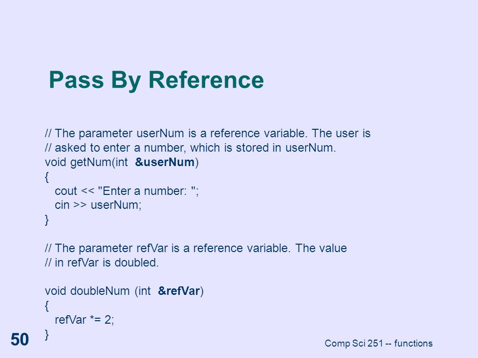 Pass By Reference // The parameter userNum is a reference variable. The user is. // asked to enter a number, which is stored in userNum.