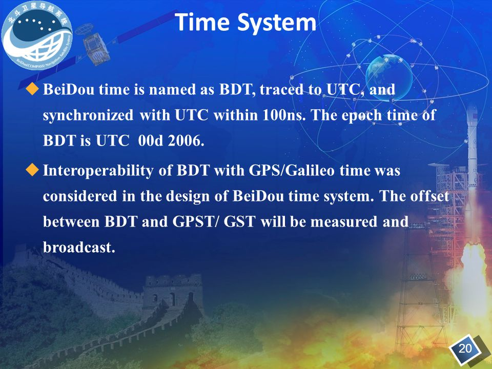 Time System BeiDou time is named as BDT, traced to UTC, and synchronized with UTC within 100ns. The epoch time of BDT is UTC 00d