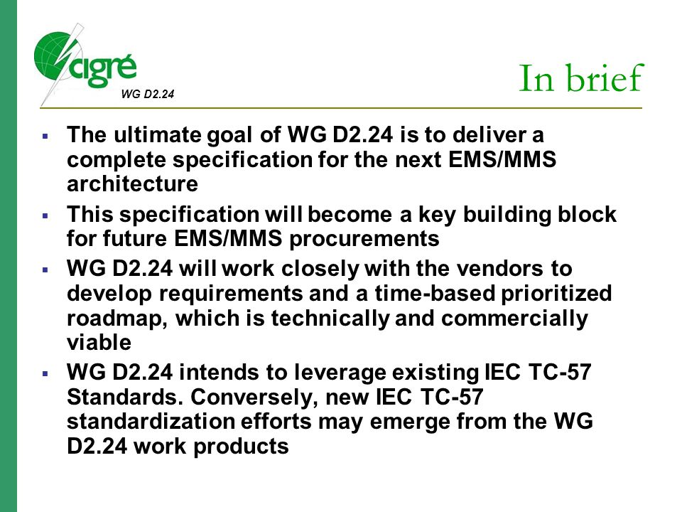 In brief The ultimate goal of WG D2.24 is to deliver a complete specification for the next EMS/MMS architecture.