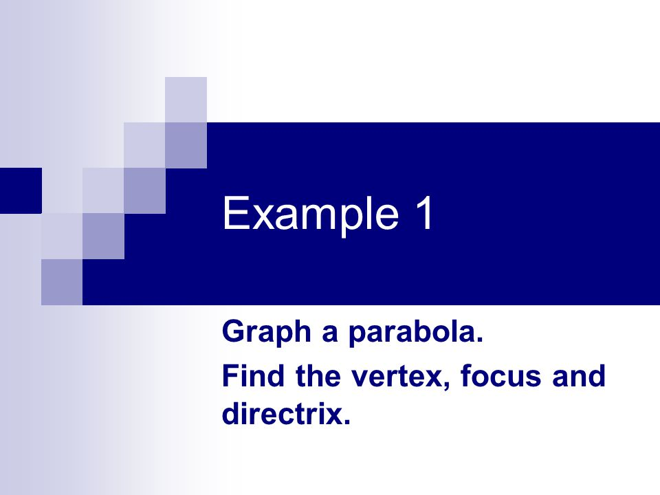 Graph a parabola. Find the vertex, focus and directrix.