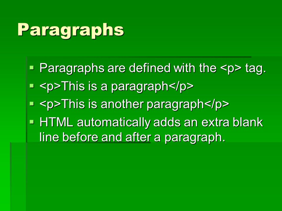 Paragraphs Paragraphs are defined with the <p> tag.