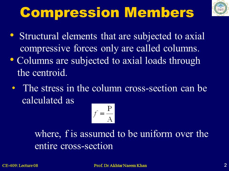 Compression Members Structural elements that are subjected to axial