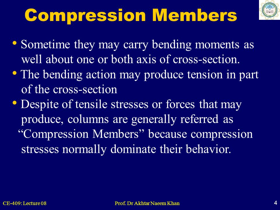 Compression Members Sometime they may carry bending moments as