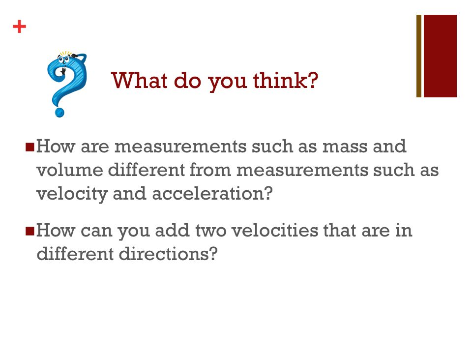 What do you think How are measurements such as mass and volume different from measurements such as velocity and acceleration