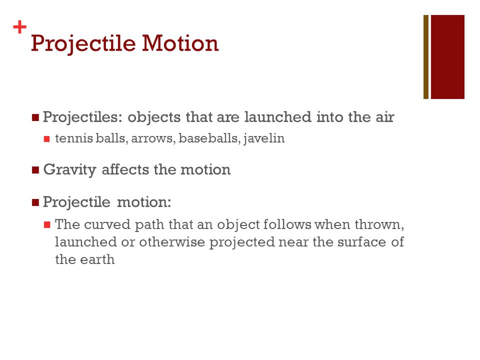Projectile Motion Projectiles: objects that are launched into the air