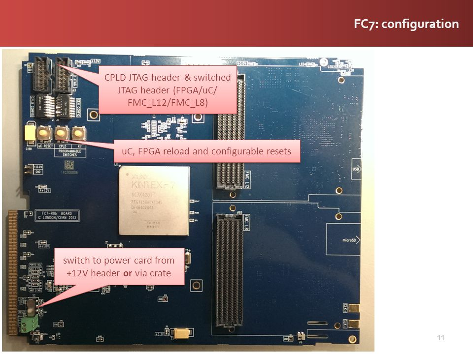 FC7: configuration CPLD JTAG header & switched JTAG header (FPGA/uC/ FMC_L12/FMC_L8) uC, FPGA reload and configurable resets.