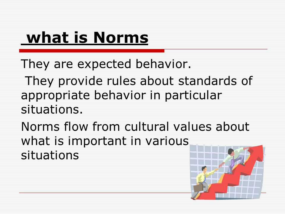 what is Norms They are expected behavior.