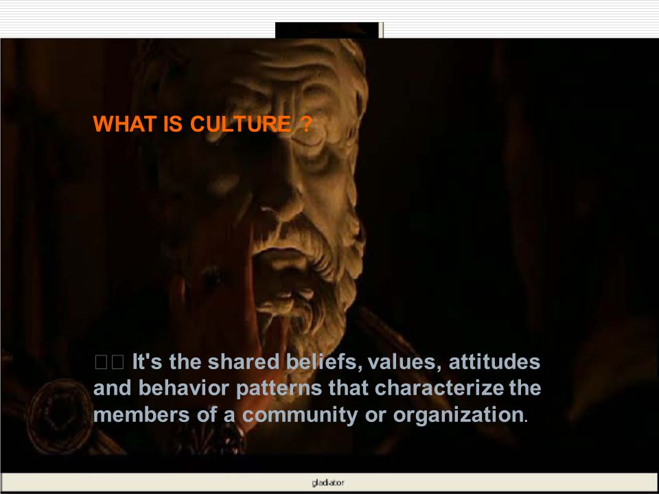 WHAT IS CULTURE 􀂙 It s the shared beliefs, values, attitudes. and behavior patterns that characterize the.