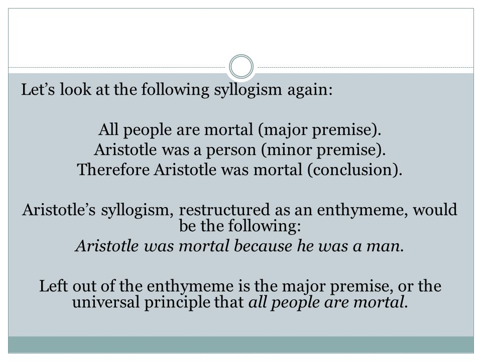 Let's look at the following syllogism again: All people are mortal (major premise).