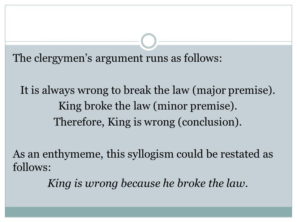The clergymen's argument runs as follows: It is always wrong to break the law (major premise).