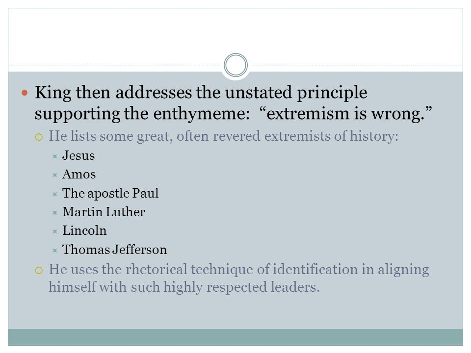 King then addresses the unstated principle supporting the enthymeme: extremism is wrong.