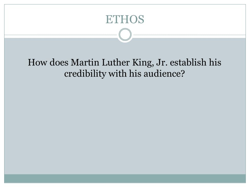 ETHOS How does Martin Luther King, Jr. establish his credibility with his audience