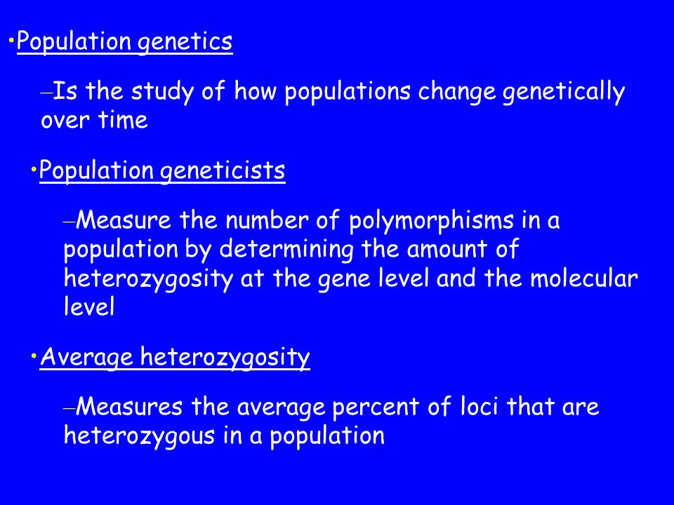 Population genetics Is the study of how populations change genetically over time. Population geneticists.