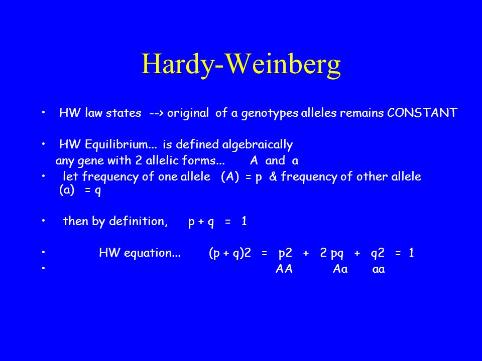Hardy-Weinberg HW law states --> original of a genotypes alleles remains CONSTANT. HW Equilibrium... is defined algebraically.