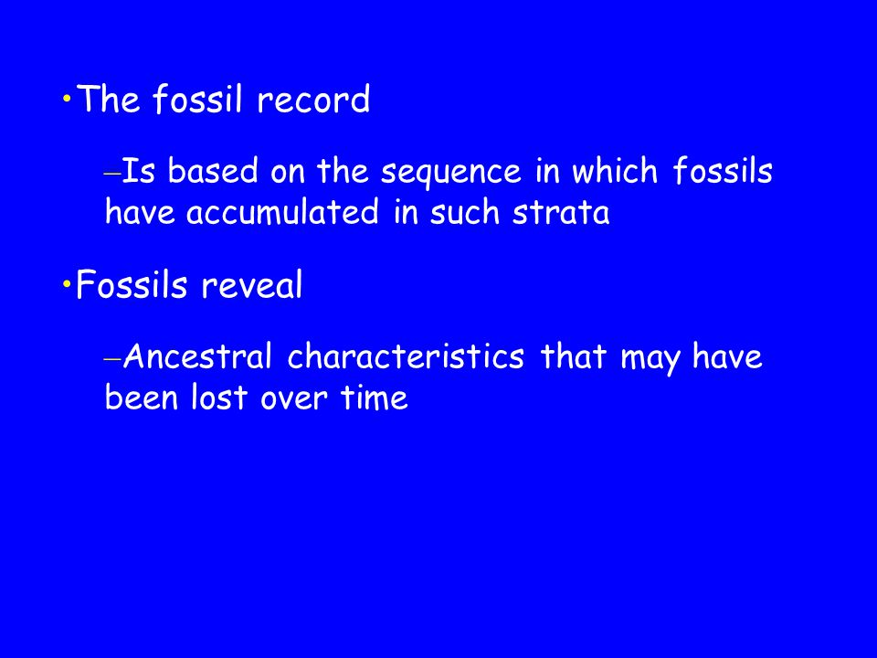 The fossil record Fossils reveal
