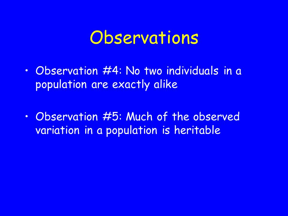 Observations Observation #4: No two individuals in a population are exactly alike.