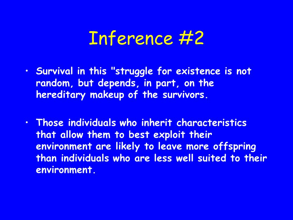 Inference #2 Survival in this struggle for existence is not random, but depends, in part, on the hereditary makeup of the survivors.