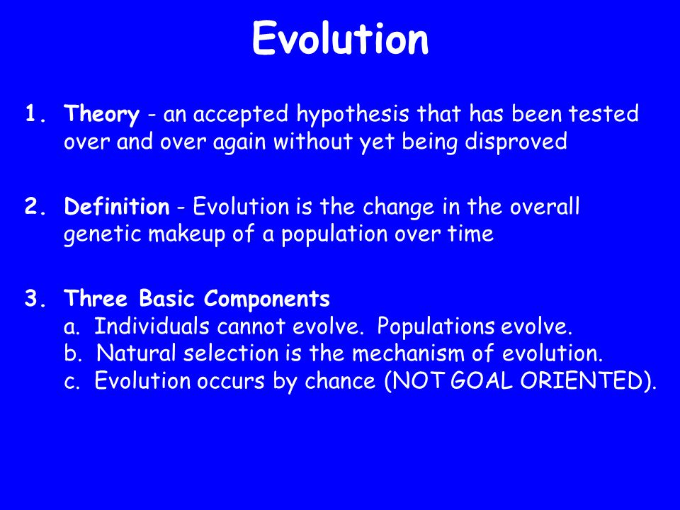 Evolution Theory - an accepted hypothesis that has been tested over and over again without yet being disproved.