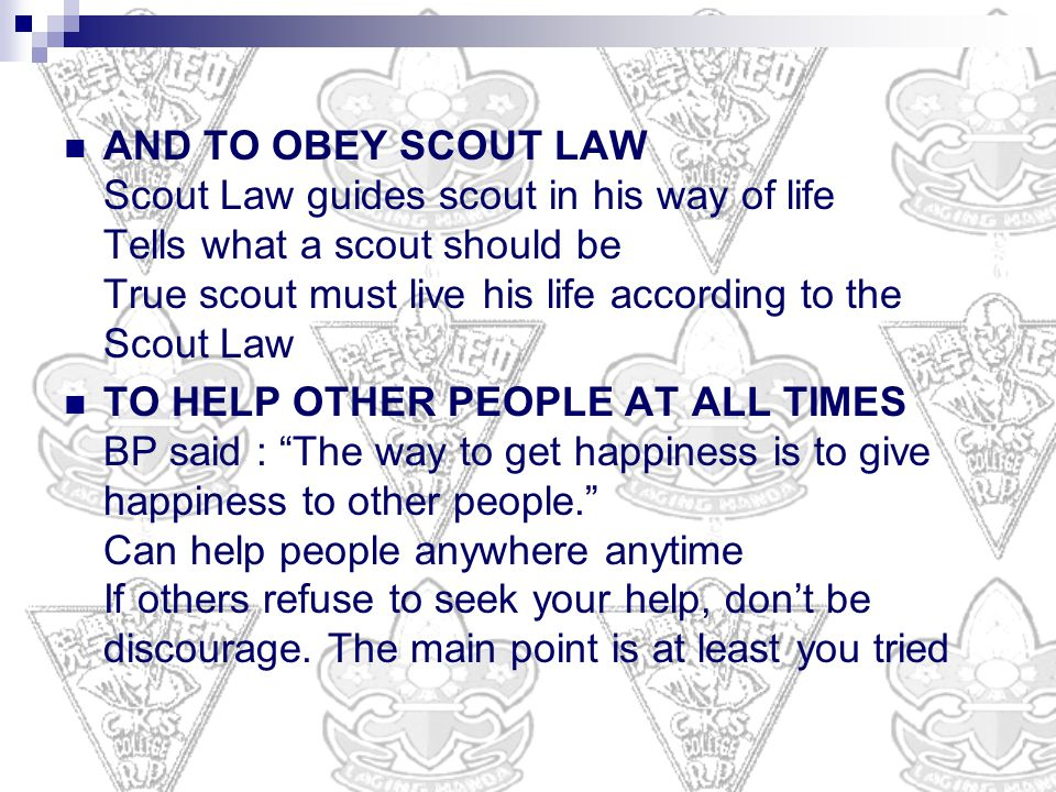 AND TO OBEY SCOUT LAW Scout Law guides scout in his way of life Tells what a scout should be True scout must live his life according to the Scout Law