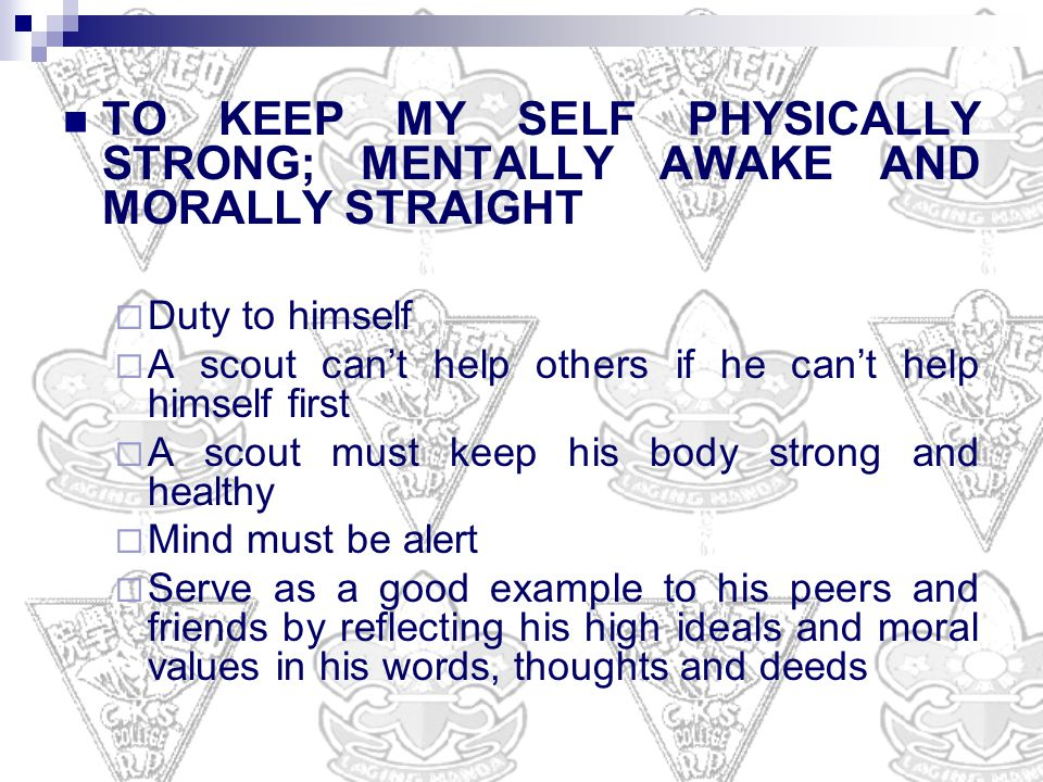 TO KEEP MY SELF PHYSICALLY STRONG; MENTALLY AWAKE AND MORALLY STRAIGHT