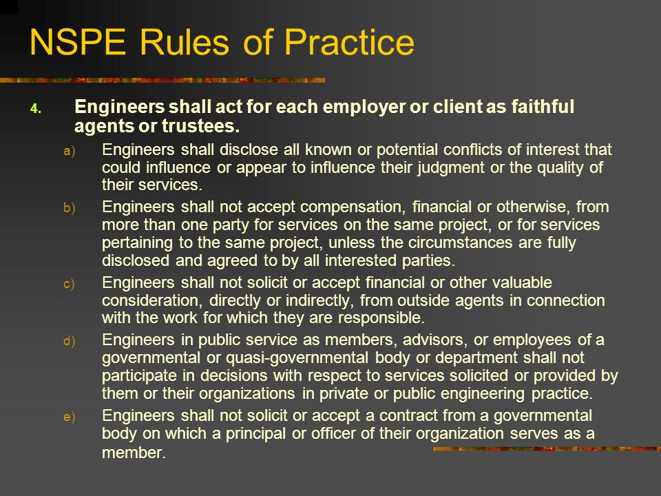 NSPE Rules of Practice Engineers shall act for each employer or client as faithful agents or trustees.
