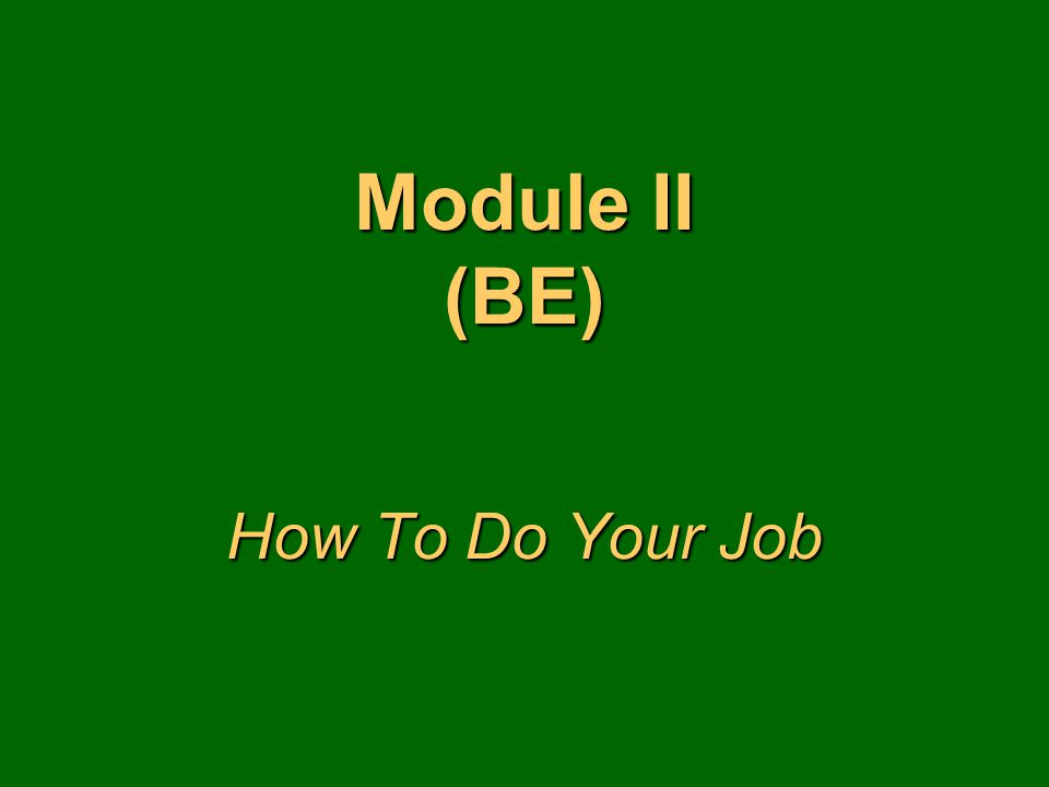 Module II (BE) How To Do Your Job