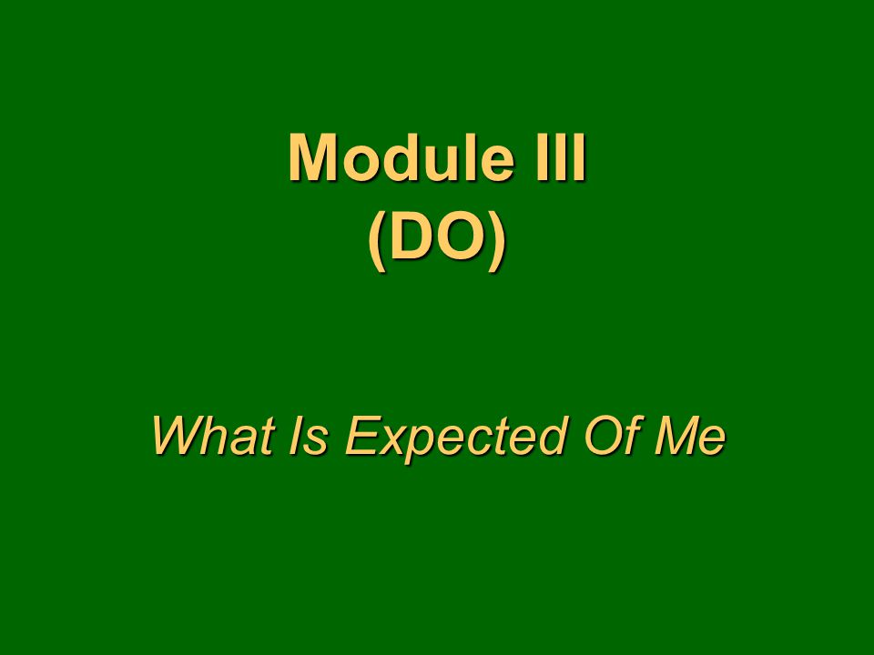 Module III (DO) What Is Expected Of Me