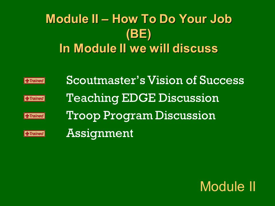 Module II – How To Do Your Job (BE) In Module II we will discuss