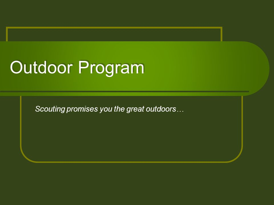 Scouting promises you the great outdoors…