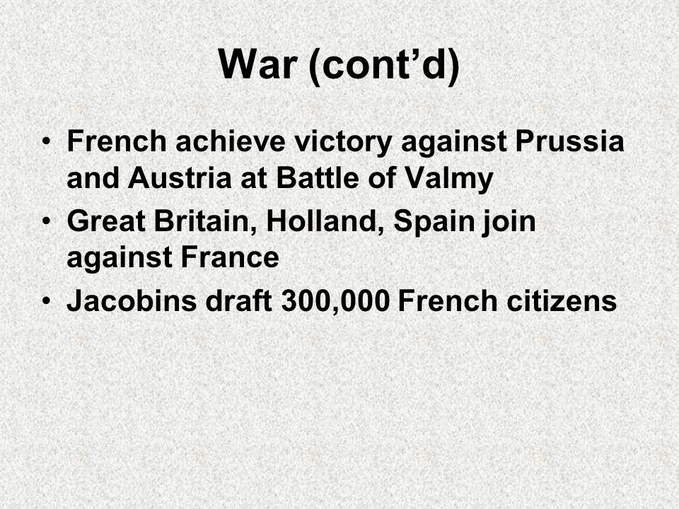 War (cont'd) French achieve victory against Prussia and Austria at Battle of Valmy. Great Britain, Holland, Spain join against France.