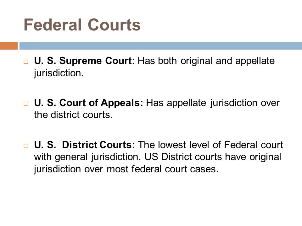 Federal Courts U. S. Supreme Court: Has both original and appellate jurisdiction.